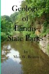 Geology of Illinois State Parks: A Guide to the Physical Side of 28 Must-See Wonders of Illinois by Max W. Reams