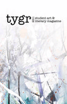 TYGR 2011: Student Art & Literary Magazine by Jill Forrestal, William Greiner, and Kate Mansfield