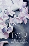TYGR 2013: Student Art and Literary Magazine by Jill Forrestal, William Greiner, Patrick Kirk, and McKenzie Fritch