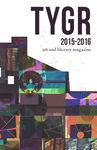 TYGR 2016: Student Art and Literary Magazine by Jill Forrestal, William Greiner, Patrick Kirk, and BrittLee Cadle