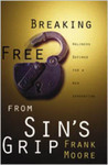 Breaking Free from Sin's Grip: Holiness Defined for a New Generation by Frank M. Moore
