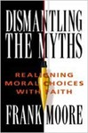Dismantling the Myths: Realigning Moral Choices with Faith by Frank M. Moore